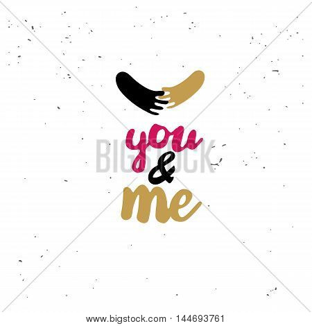 You and me with hands doodle. Black inspirational quote isolated on white background. Vector typography for poster, t-shirt or card. Vector calligraphy art.