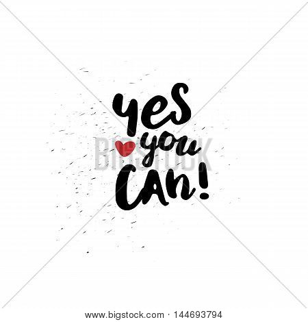 Yes, you can. Black inspirational quote isolated on white background. Vector typography for poster, t-shirt or card. Vector calligraphy art.