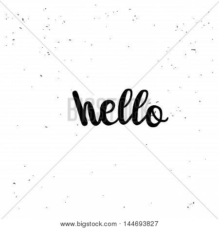 Hello. Black inspirational quote isolated on white background. Vector typography for poster, t-shirt or card. Vector calligraphy art.