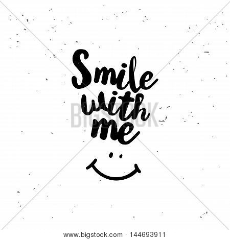 Smile with me. Black inspirational quote isolated on white background. Vector typography for poster, t-shirt or card. Vector calligraphy art.