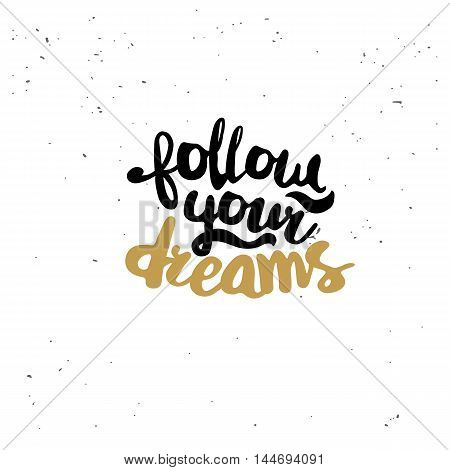 Follow your dreams. Black inspirational quote isolated on white background. Vector typography for poster, t-shirt or card. Vector calligraphy art.