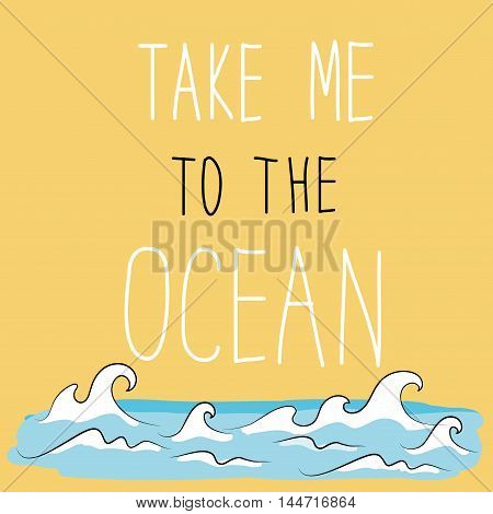 Take me to the ocean- lettering, vector illustration