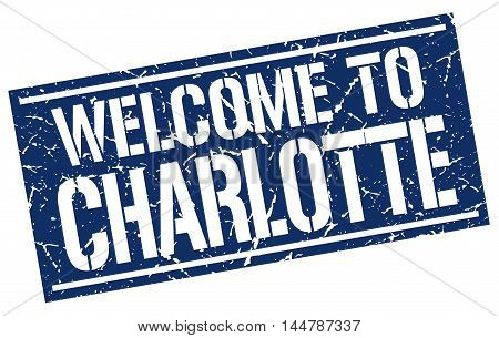 welcome to Charlotte. stamp. grunge square sign