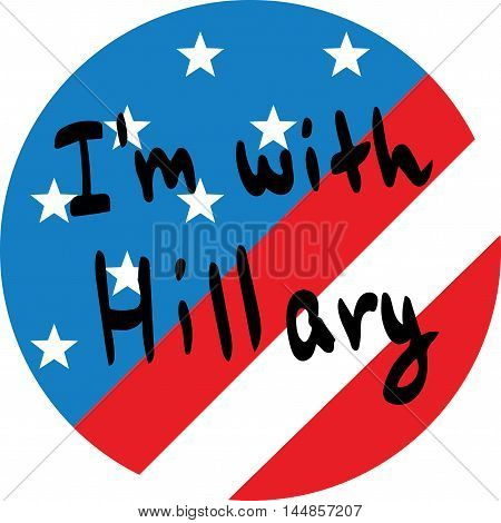 Hand written I am with Hillary Clinton on designed American flag. Agitational badge for editorial use. Vector and raster illustration.