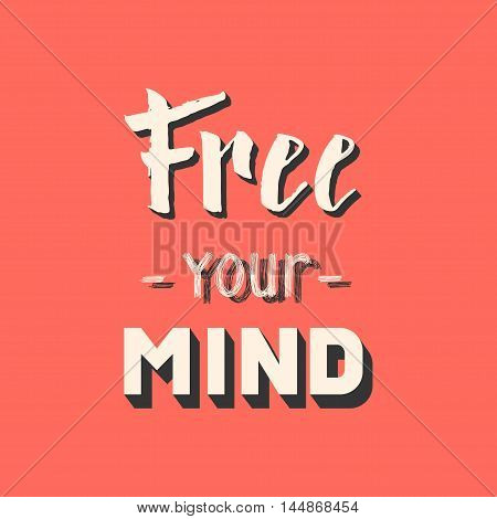 Free your mind. Hand drawn lettering. Motivation poster. Vector illustration. Inspirational saying
