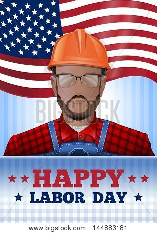 Labor Day poster with worker man on the background of the USA flag. Happy Labor Day