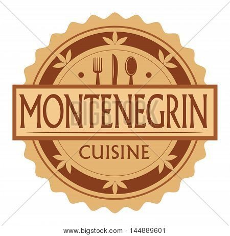Abstract stamp or label with the text Montenegrin Cuisine written inside, traditional vintage food label, with spoon, fork, knife symbols, vector illustration