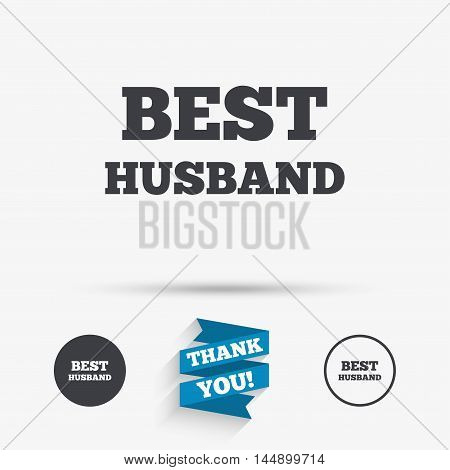 Best husband sign icon. Award symbol. Flat icons. Buttons with icons. Thank you ribbon. Vector