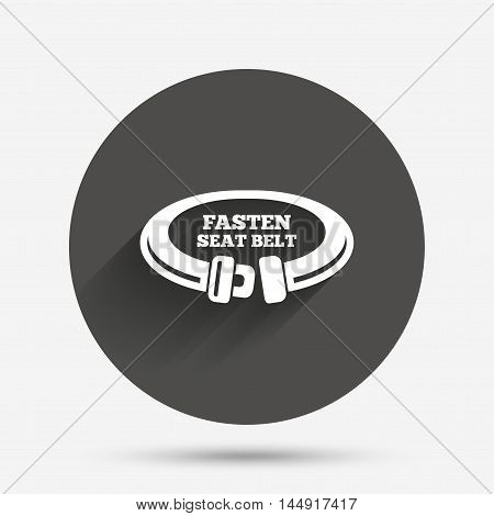 Fasten seat belt sign icon. Safety accident. Circle flat button with shadow. Vector
