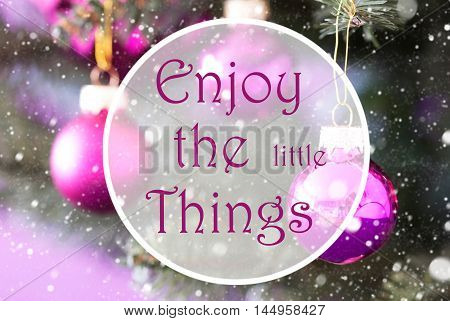 Blurry Christmas Tree With Rose Quartz Balls. Close Up Or Macro View. Christmas Card For Seasons Greetings. Snowflakes For Winter Atmosphere. English Quote Enjoy The Little Things