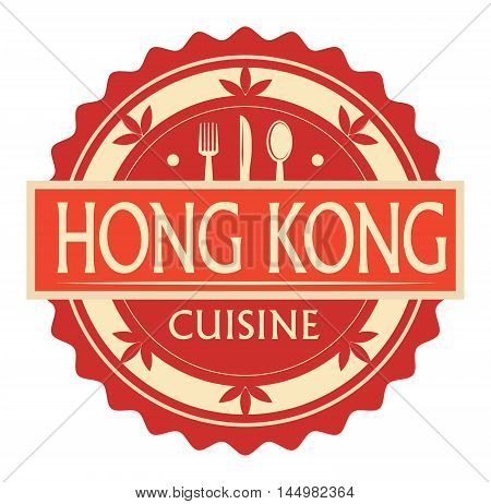 Abstract stamp or label with the text Hong Kong Cuisine written inside, traditional vintage food label, with spoon, fork, knife symbols, vector illustration
