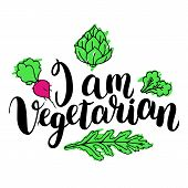 I Am Vegetarian. Inspirational Quote About Vegetarian. Modern Calligraphy Phrase With Hand Drawn App poster