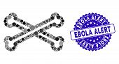 Mosaic Bones Icon And Distressed Stamp Seal With Ebola Alert Caption. Mosaic Vector Is Composed With poster