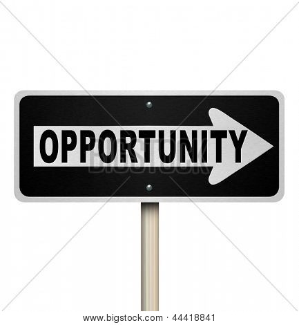 A road sign with the word Opportunity and arrow pointing right to symbolize a chance or moment for success in a job, career or life