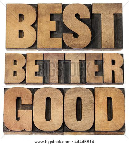 good, better, best - a collage of isolated words in vintage letterpress wood type scaled to a rectangular shape