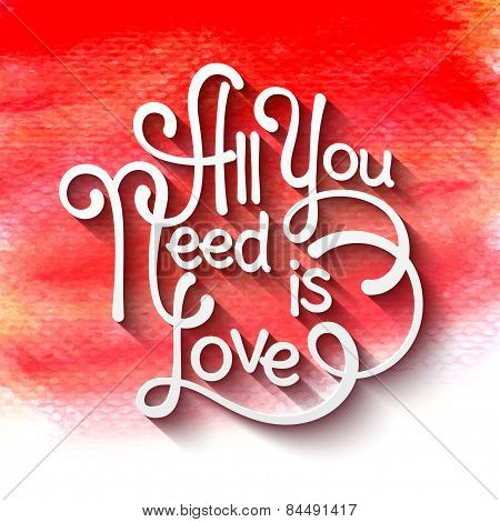 All you need is love handwritten typographic . Watercolor background