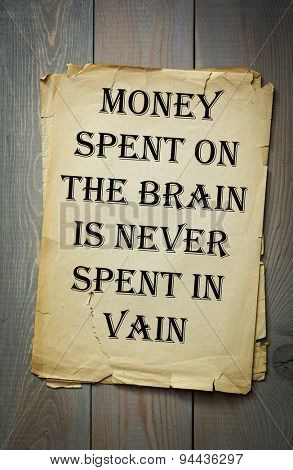 Money spent on the brain is never spent in vain.