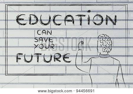 Teacher Writing On Blakboard: Education Can Save Your Future