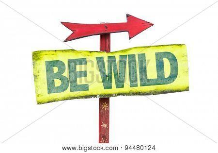 Be Wild sign isolated on white