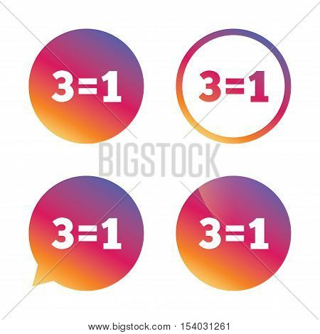 Three for one sign icon. Take three pay for one sale button. 3 equals 1. Gradient buttons with flat icon. Speech bubble sign. Vector