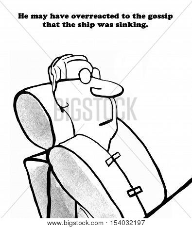 Black and white business illustration of a businessman wearing a life jacket, '... overreacted to the gossip that the ship was sinking'.