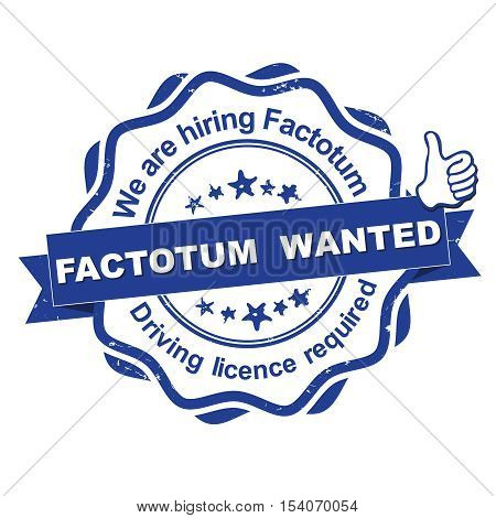 Factotum wanted. Driving licence required! - advertising grunge blue stamp / sticker for employees / companies that are looking for hiring in this job market. Print colors used