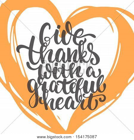 Give thanks with a grateful heart - Thanksgiving day lettering calligraphy phrase. Autumn greeting card isolated on the white background with big heart.