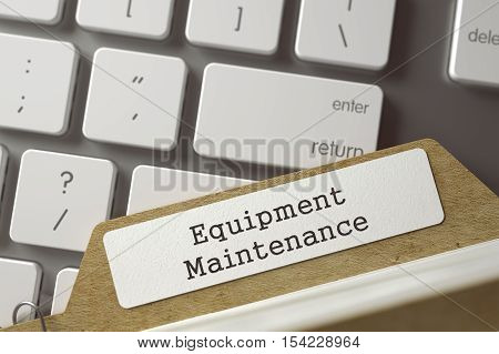 Equipment Maintenance written on  Archive Bookmarks of Card Index Lays on White PC Keyboard. Archive Concept. Closeup View. Toned Blurred  Illustration. 3D Rendering.