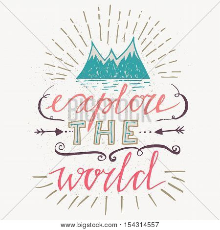 Handdrawn poster with lettering Explore the world and sketch mountains. Motivational travel poster. Travel label. Travel illustration for t-shirt print or poster with hand-lettering quote