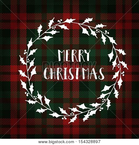 Merry Christmas greeting card invitation. White Christmas wreath made of holly. Hand lettered text. Tartan checkered plaid vector illustration background.