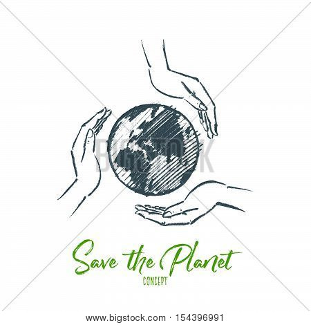 Vector hand drawn Save the planet concept sketch. Small globe between three human palms meaning care and love. Lettering Save the Planet concept