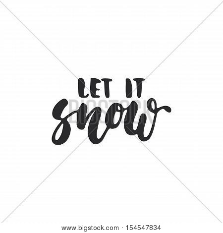 Let it snow - lettering Christmas and New Year holiday calligraphy phrase isolated on the background. Fun brush ink typography for photo overlays, t-shirt print, flyer, poster design