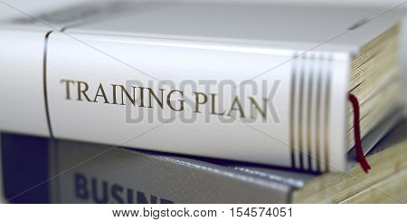 Training Plan - Business Book Title. Book Title on the Spine - Training Plan. Closeup View. Stack of Books. Blurred Image. Selective focus. 3D Illustration.