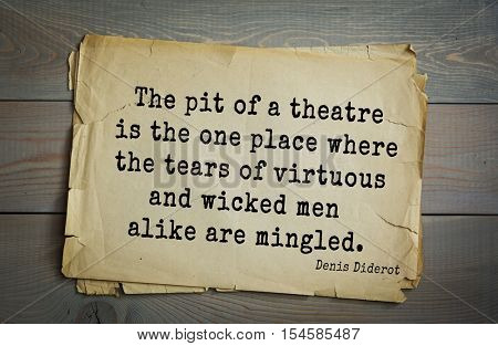 Top 35 quotes by Denis Diderot - French philosopher, art critic, writer. The pit of a theatre is the one place where the tears of virtuous and wicked men alike are mingled.