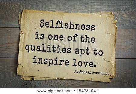 Top 20 quotes by Nathaniel Hawthorne - American novelist, Dark Romantic, and short story writer. Selfishness is one of the qualities apt to inspire love.
