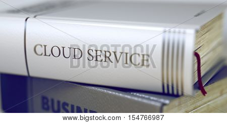 Stack of Books with Title - Cloud Service. Closeup View. Stack of Business Books. Book Spines with Title - Cloud Service. Closeup View. Toned Image. 3D Rendering.