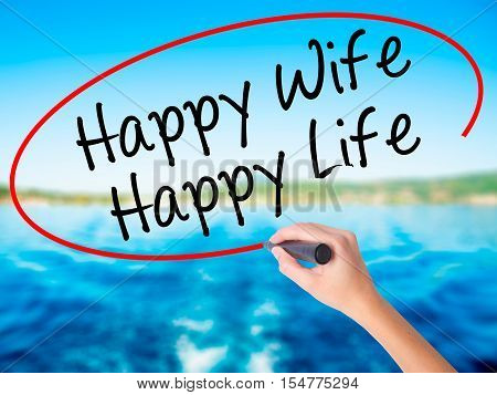 Woman Hand Writing Happy Wife Happy Life With A Marker Over Transparent Board
