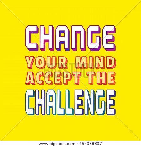 Challenge Concept. Typography Poster. Motivation Quote slogan to change mind accept challenging.  Design Idea for business motivating banner background element logo, flyer, web. Vector illustration