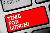 Word Writing Text Time For Lunch. Business Concept For Moment To Have A Meal Break From Work Relax E poster