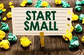 Text Sign Showing Start Small. Conceptual Photo Small Medium Enterprises Start Up Business Entrepren poster