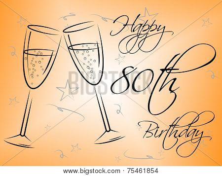 Happy Eightieth Birthday Indicates Congratulations Congratulating And Celebration