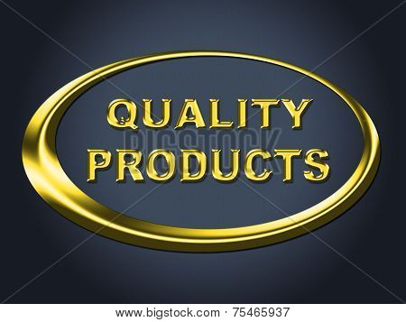 Quality Products Sign Shows Satisfaction Goods And Purchase