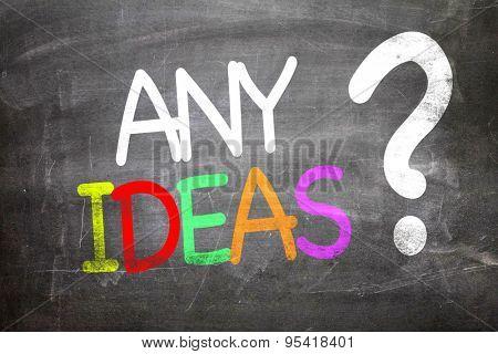 Any Ideas? written on a chalkboard