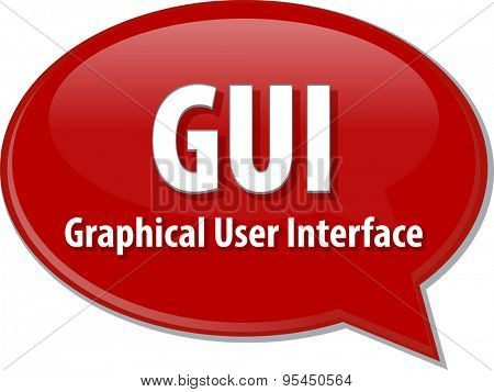 Speech bubble illustration of information technology acronym abbreviation term definition  GUI Graphical User Interface