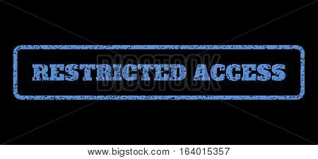 Blue rubber seal stamp with Restricted Access text. Vector caption inside rounded rectangular shape. Grunge design and dirty texture for watermark labels. Horisontal sign on a black background.