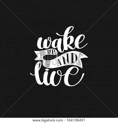 Wake Up and Live. Morning Inspirational Quote, Hand Drawn Text vector Illustration, Decorative Design Words in Curly Fonts. Great design for a greeting card or a print. Isolated