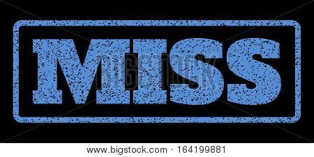 Blue rubber seal stamp with Miss text. Vector tag inside rounded rectangular banner. Grunge design and dirty texture for watermark labels. Horisontal emblem on a black background.