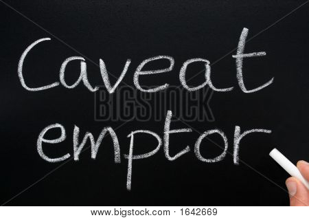 Caveat Emptor, Latin For Let The Buyer Beware.