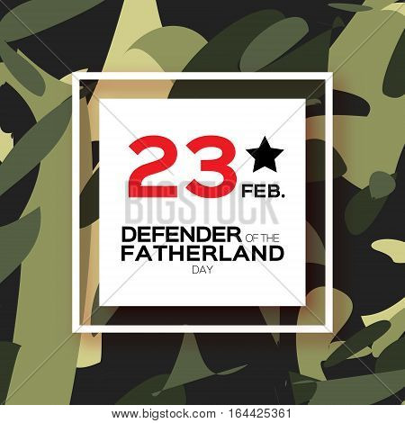 Happy Defender of the Fatherland day. 23 February Greeting card for men on military background . The Day of Russian Army. Russian national holiday.