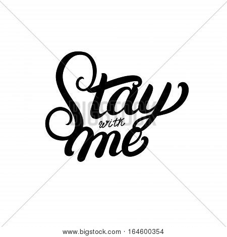 Stay with me hand written lettering quote for greeting and invitation card. Romantic phrase. Modern brush calligraphy. Vector illustration.
